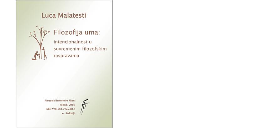 Luca Malatesti </br>FILOZOFIJA UMA</br><i>Intencionalnost u suvremenim filozofskim raspravama</i>