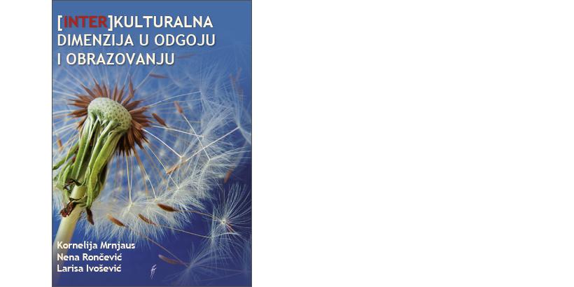 K. Mrnjaus, N. Rončević, L. Ivošević </br>(INTER)KULTURALNA DIMENZIJA U ODGOJU I OBRAZOVANJU