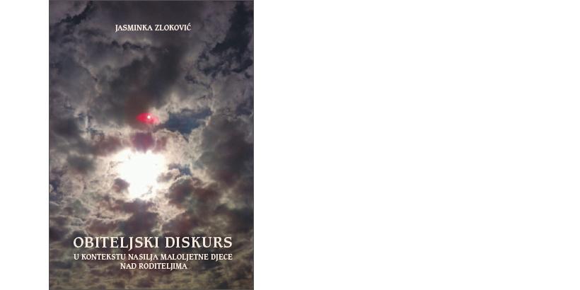 Jasminka Zloković </br>OBITELJSKI DISKURS U KONTEKSTU NASILJA MALOLJETNE DJECE NAD RODITELJIMA