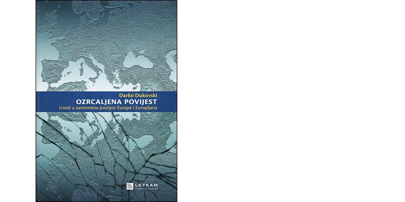 Darko Dukovski </br>OZRCALJENA POVIJEST</br><i>Uvod u suvremenu povijest Europe i Europljana</i>