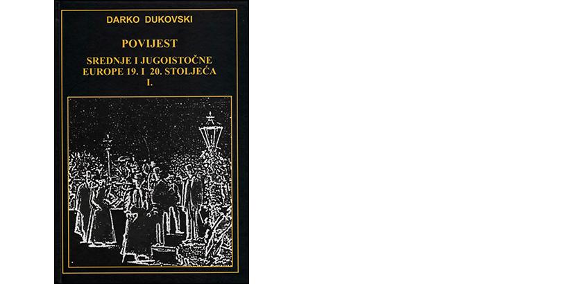 Darko Dukovski </br> POVIJEST SREDNJE I JUGOISTOČNE EUROPE 19. I 20. STOLJEĆA</br><i>I. dio – 1800. do 1914.</i>