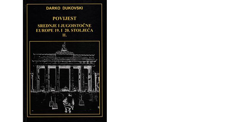 Darko Dukovski </br> POVIJEST SREDNJE I JUGOISTOČNE EUROPE 19. I 20. STOLJEĆA</br><i>II. dio 1914. do 1999.</i>