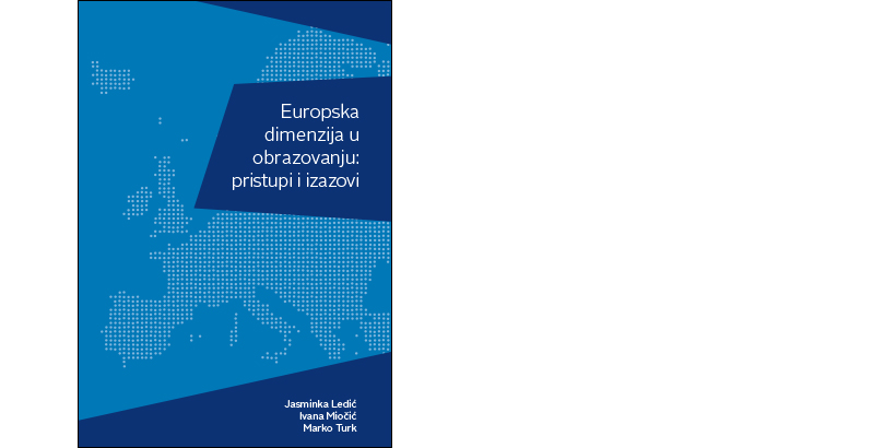J. Ledić, I. Miočić, M. Turk </br>EUROPSKA DIMENZIJA U OBRAZOVANJU: PRISTUPI I IZAZOVI</br><i>The European Dimension in Education: Approaches and Challenges</i>