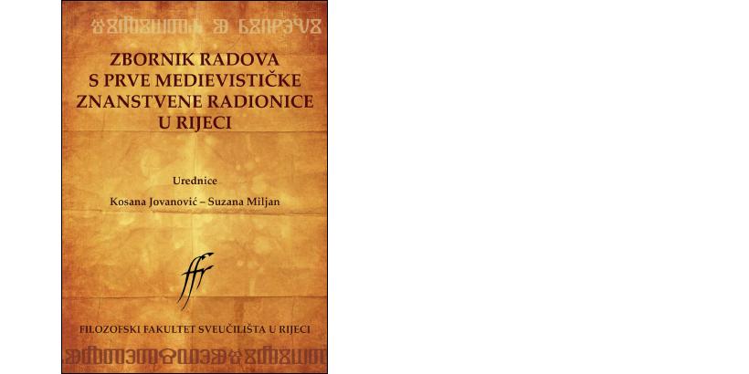 K. Jovanović, S. Miljan (ur.) </br> ZBORNIK RADOVA S PRVE MEDIEVISTIČKE ZNANSTVENE RADIONICE U RIJECI