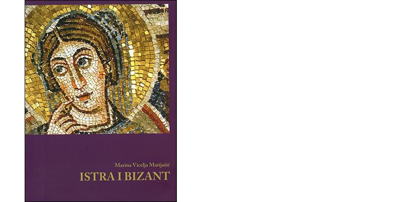 Marina Vicelja-Matijašić </br> ISTRA I BIZANT</br><i>Neki povijesno-ikonografski aspekti u interpretaciji umjetnosti 6. stoljeća u Istri</i>