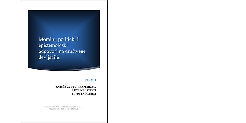 S. Prijić-Samaržija, L. Malatesti, E. Baccarini (ur.) </br>MORALNI, POLITIČKI I EPISTEMOLOŠKI ODGOVORI NA DRUŠTVENE DEVIJACIJE