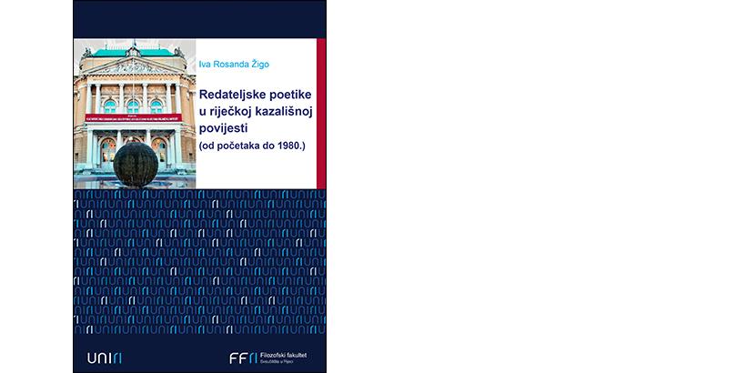 Iva Rosanda Žigo</br>REDATELJSKE POETIKE U RIJEČKOJ KAZALIŠNOJ POVIJESTI (od početaka do 1980.)