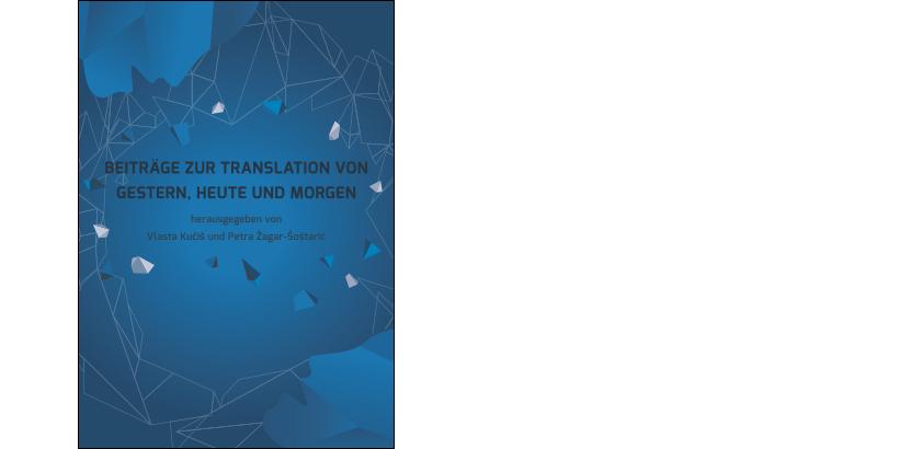 V. Kučiš, P. Žagar-Šoštarić (ur.) </br>BEITRÄGE ZUR TRANSLATION VON GESTERN, HEUTE UND MORGEN